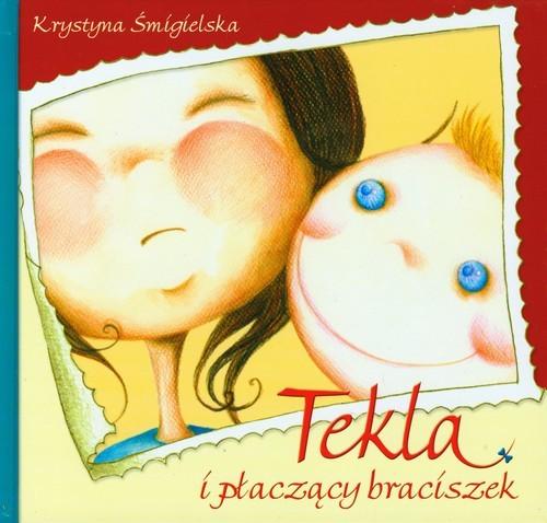 okładka Tekla i płaczący braciszek, Książka | Krystyna Śmigielska