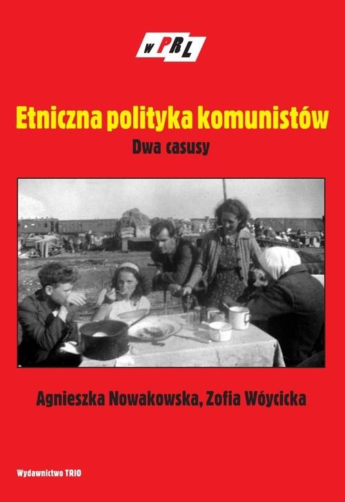 okładka Etniczna polityka komunistów Dwa casusy, Książka | Agnieszka Nowakowska, Zofia Wóycicka
