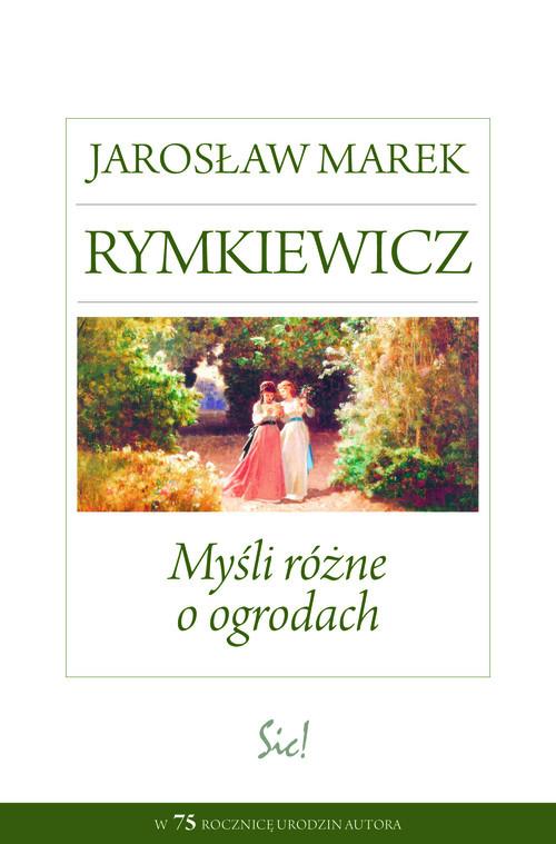 okładka Myśli różne o ogrodach, Książka   Jarosław Marek Rymkiewicz