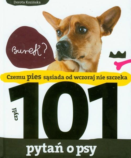 okładka 101 pytań o psy czyli czemu pies sąsiada od wczoraj nie szczeka, Książka   Kozińska Dorota