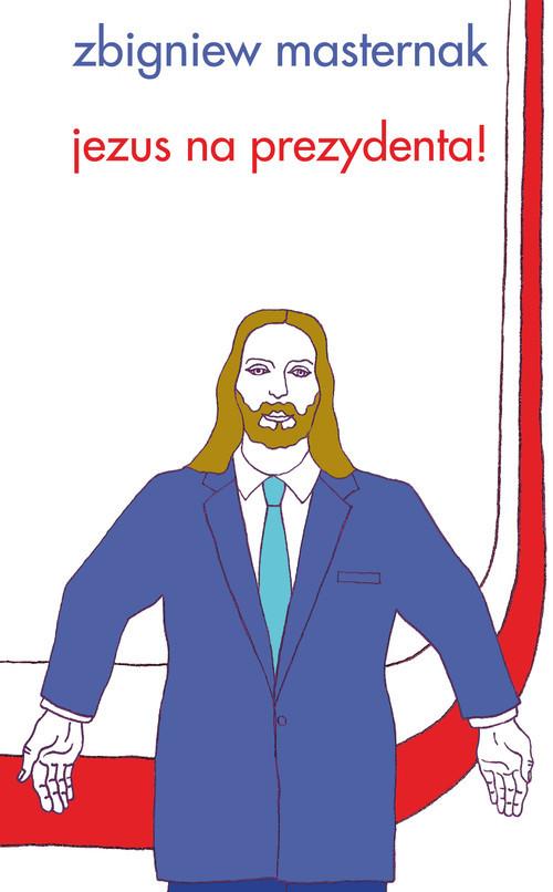 okładka Jezus na  prezydenta, Książka | Masternak Zbigniew