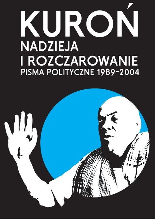 okładka Nadzieja i rozczarowanie Pisma polityczne 1989-2004, Książka   Kuroń Jacek