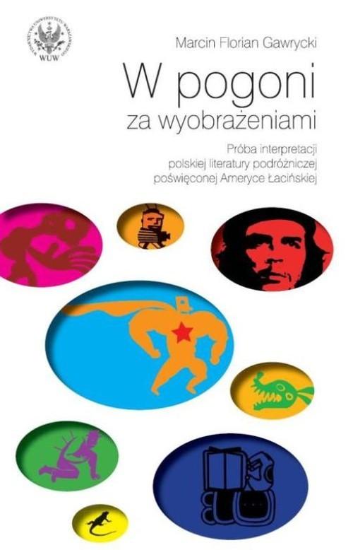 okładka W pogoni za wyobrażeniami Próba interpretacji polskiej literatury podróżniczej poświęconej Ameryce, Książka | Marcin F. Gawrycki