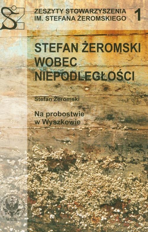 okładka Stefan Żeromski wobec niepodległości, Książka | Stefan Żeromski