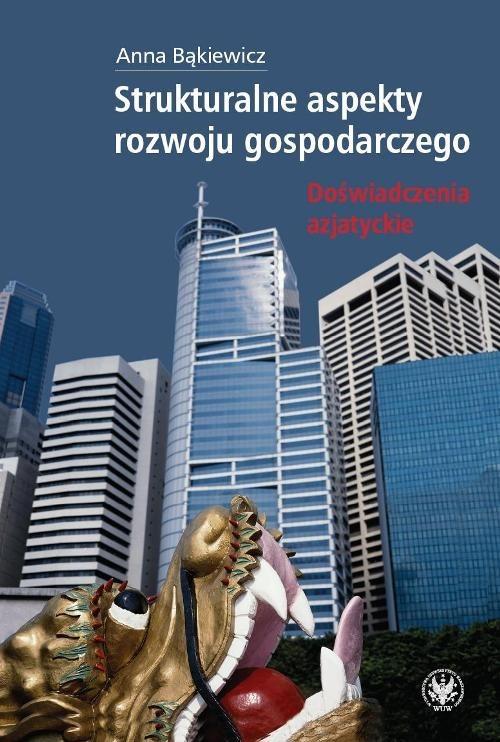 okładka Strukturalne aspekty rozwoju gospodarczego Doświadczenia azjatyckie, Książka | Bąkiewicz Anna