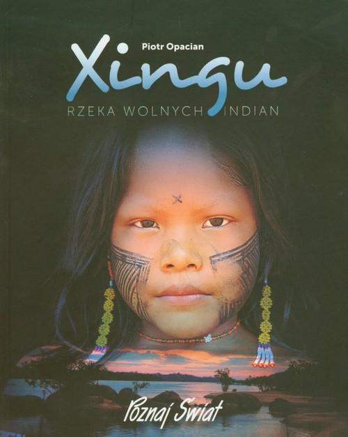 okładka Xingu Rzeka wolnych Indian, Książka | Opacian Piotr