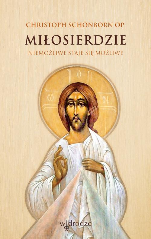 okładka Miłosierdzie Niemożliwe staje się możliwe, Książka | Schonborn Christoph