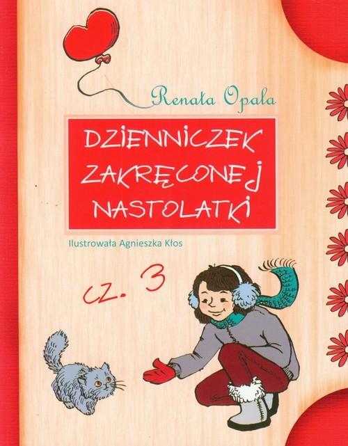 okładka Dzienniczek zakręconej nastolatki Część 3, Książka | Opala Renata