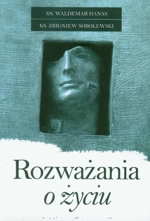 okładka Rozważania o życiu, Książka | Zbigniew Sobolewski, Waldemar Hanas