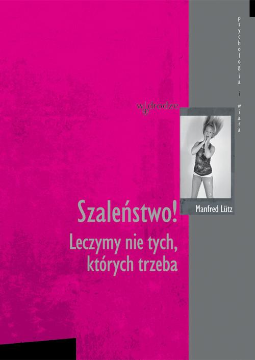 okładka Szaleństwo! Leczymy nie tych, których trzeba, Książka | Lutz Manfred