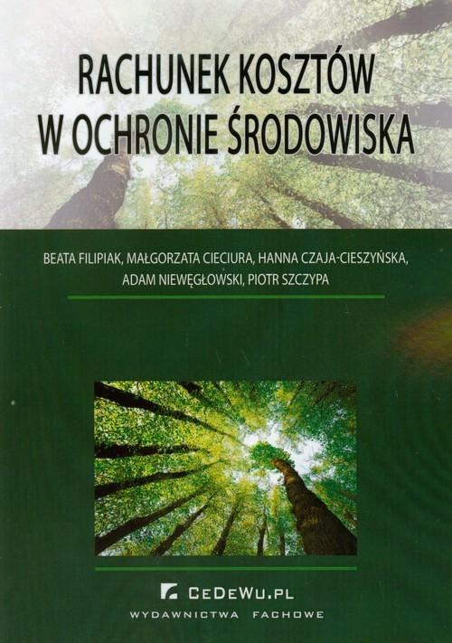 okładka Rachunek kosztów w ochronie środowiska, Książka | Beata Filipiak, Małgorzata Cieciura, Czaja-Ci