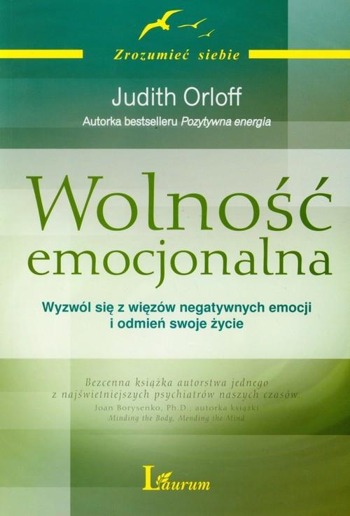 okładka Wolność emocjonalna Wyzwól się z więzów negatywnych emocji i odmień swoje życieksiążka      Judith Orloff