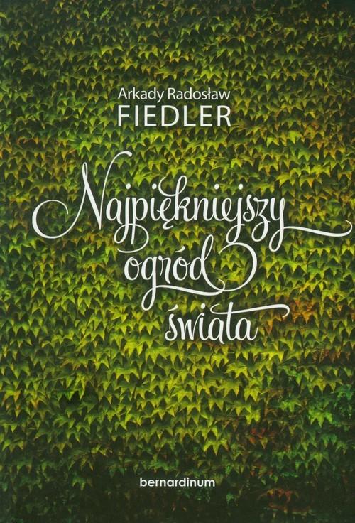 okładka Najpiękniejszy ogród świata, Książka | Arkady Radosław  Fiedler