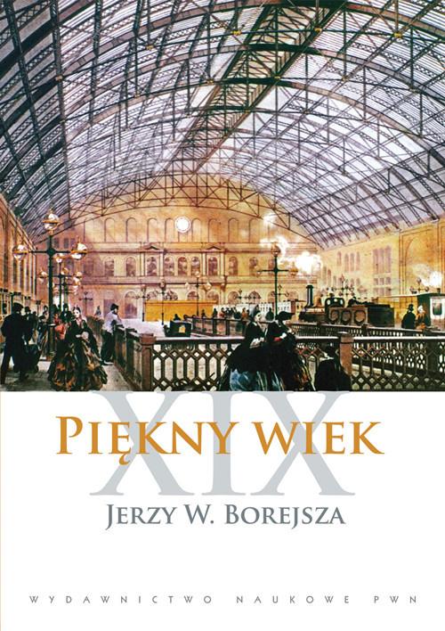okładka Piękny wiek XIX, Książka | Jerzy W. Borejsza