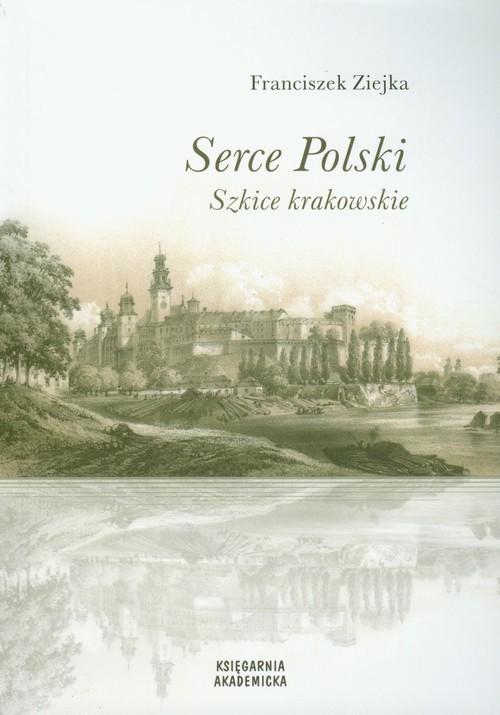 okładka Serce Polski Szkice krakowskie, Książka | Ziejka Franciszek