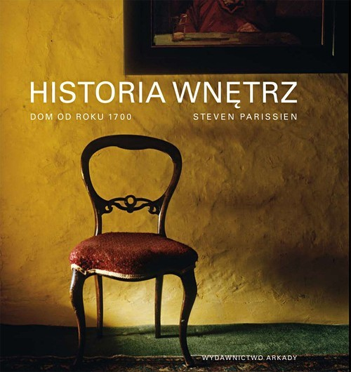 okładka Historia wnętrz Dom od roku 1700, Książka | Parissien Steven