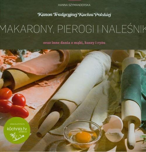 okładka Makarony, pierogi i naleśniki oraz inne dania z mąki, kaszy i ryżu, Książka | Hanna Szymanderska