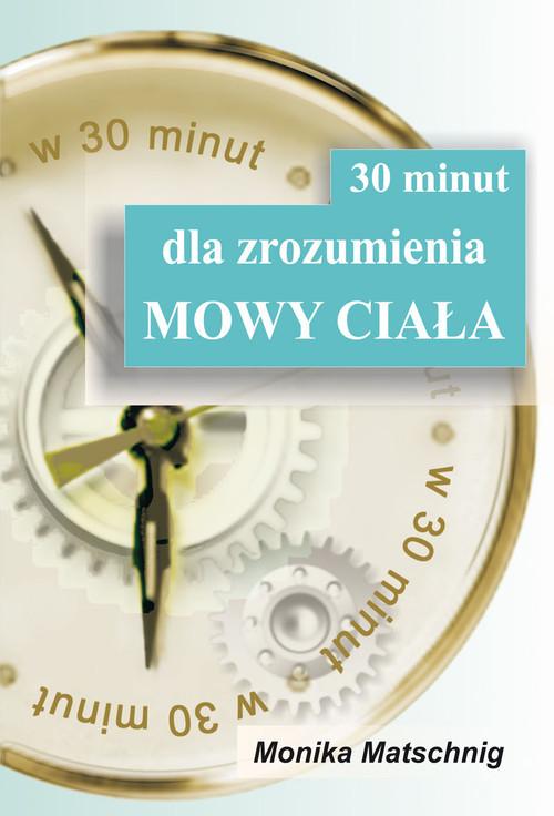 okładka 30 minut dla zrozumienia Mowy Ciała, Książka | Matschnig Monika