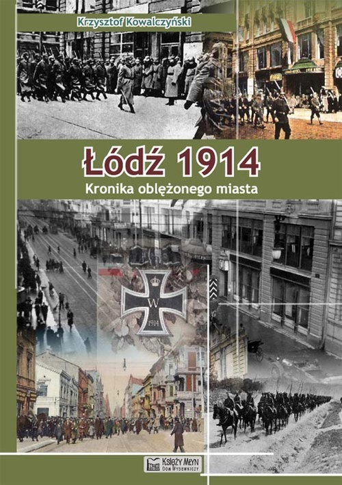 okładka Łódź 1914 Kronika oblężonego miasta, Książka | Krzysztof R. Kowalczyński
