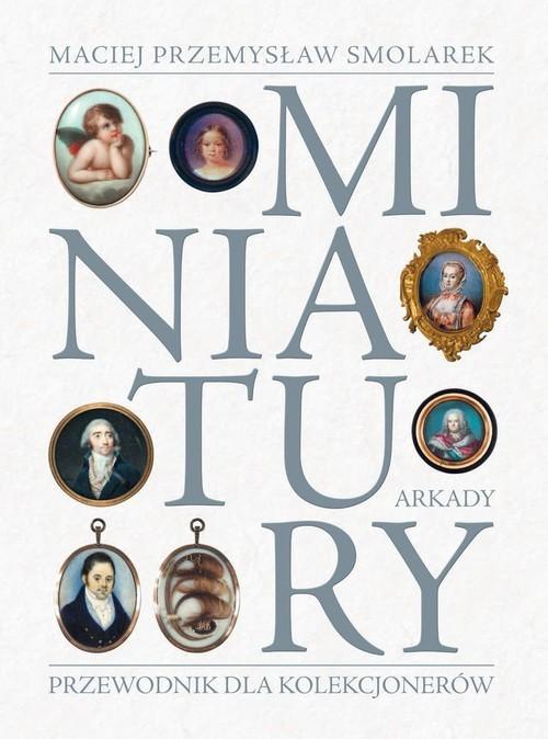 okładka Miniatury Przewodnik dla kolekcjonerówksiążka |  | Maciej Przemysław Smolarek