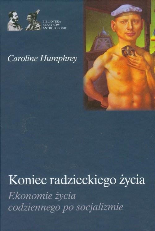 okładka Koniec radzieckiego życia Ekonomie życia codziennego po socjalizmieksiążka |  | Caroline Humphrey