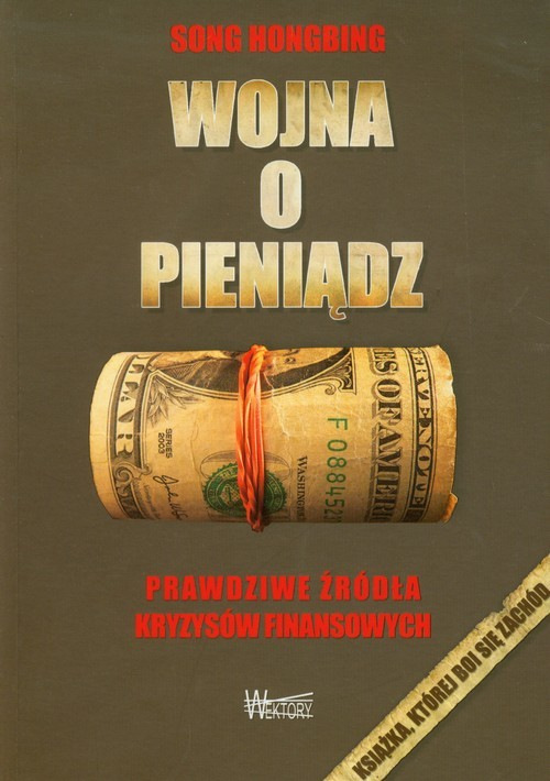 okładka Wojna o pieniądz Prawdziwe źródła kryzysów finansowychksiążka |  | Hongbing Song