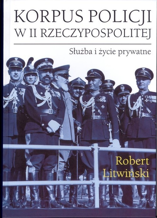 okładka Korpus policji w II Rzeczypospolitej. Służba i życie prywatne, Książka | Litwiński Robert