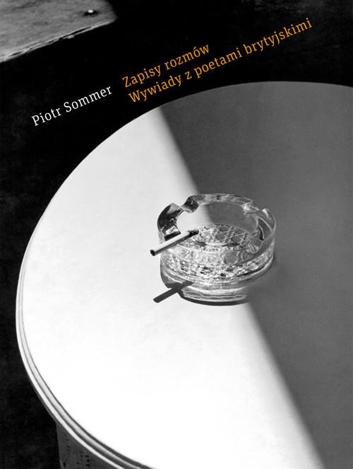 okładka Zapisy rozmów Wywiady z poetami brytyjskimi, Książka | Sommer Piotr