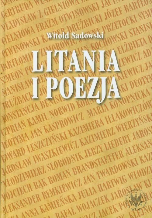 okładka Litania i poezja Na materiale literatury polskiej od XI do XXI wieku, Książka | Sadowski Witold