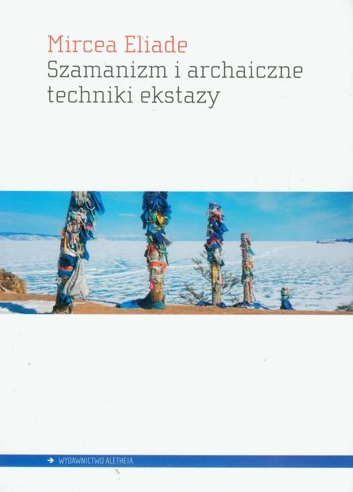 okładka Szamanizm i archaiczne techniki ekstazy, Książka | Mircea Eliade