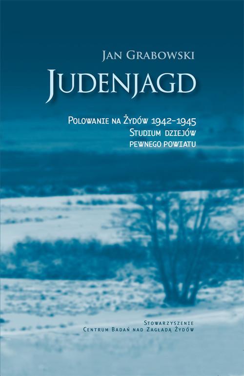 okładka Judenjagd Polowanie na Żydów 1942-1945 Studium dziejów pewnego powiatu, Książka | Grabowski Jan