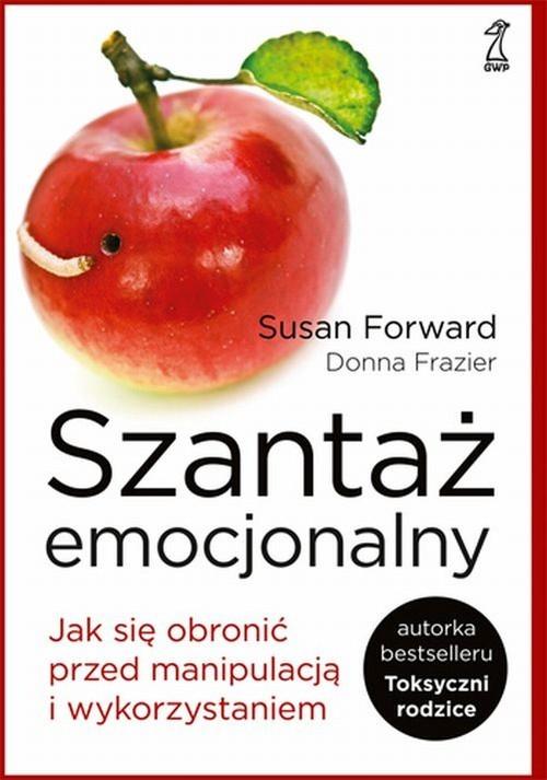 okładka Szantaż emocjonalny Jak się obronić przed manipulacją i wykorzystaniemksiążka      Susan Forward, Donna Frazier
