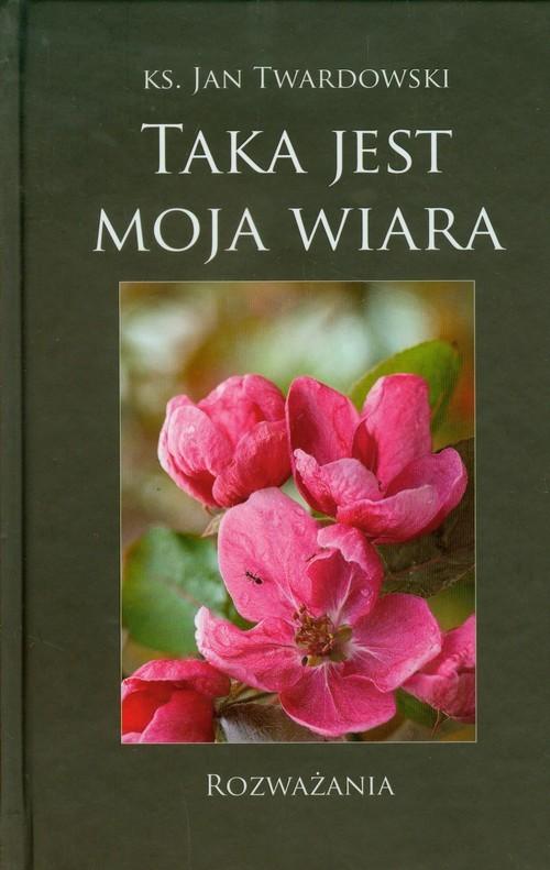 okładka Taka jest moja wiara Rozważania, Książka | Jan Twardowski