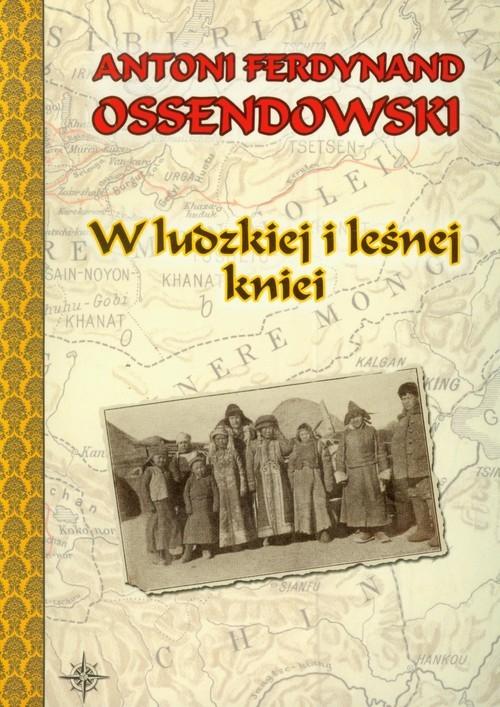okładka W ludzkiej i leśnej knieiksiążka |  | Antoni Ferdynand Ossendowski