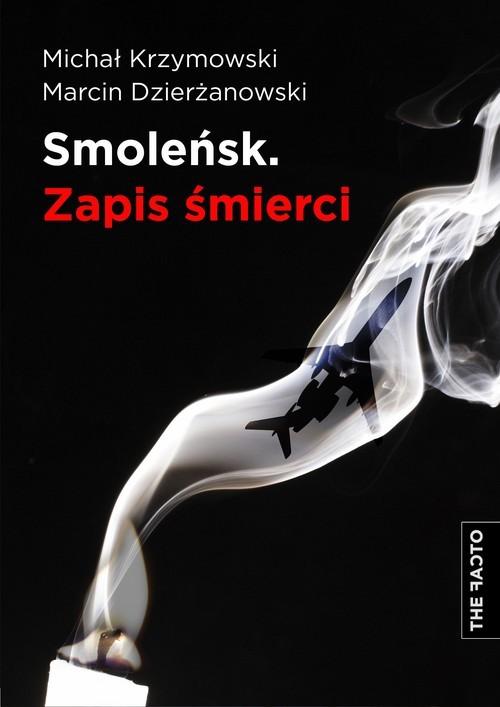 okładka Smoleńsk Zapis śmierci, Książka | Michał Krzymowski, Marcin Dzierżanowski