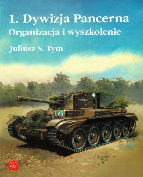 okładka 1 Dywizja Pancerna Organizacja i wyszkolenie, Książka | Juliusz M. Tym