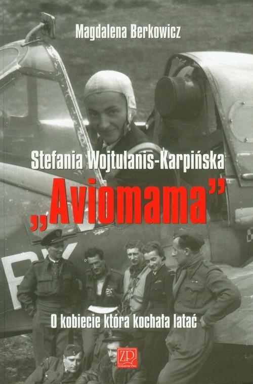 okładka Aviomama Stefania Wojtulanis-Karpińska O kobiecie która kochała latać, Książka | Berkowicz Magdalena
