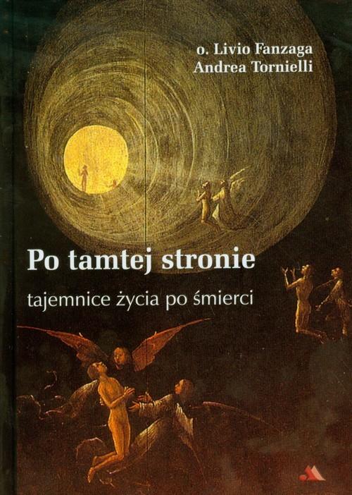 okładka Po tamtej stronie tajemnice życia po śmierci, Książka | Andrea Tornielli, Livio Fanzaga