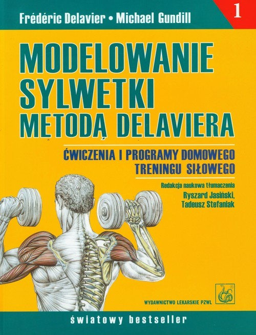 okładka Modelowanie sylwetki metodą Delaviera Ćwiczenia i programy domowego treningu siłowego, Książka | Frederic Delavier, Michael Gundill