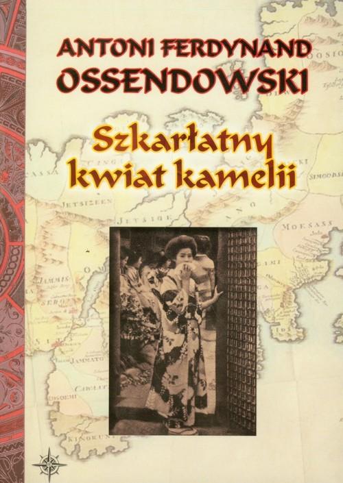 okładka Szkarłatny kwiat kamelii, Książka | Antoni Ferdynand Ossendowski
