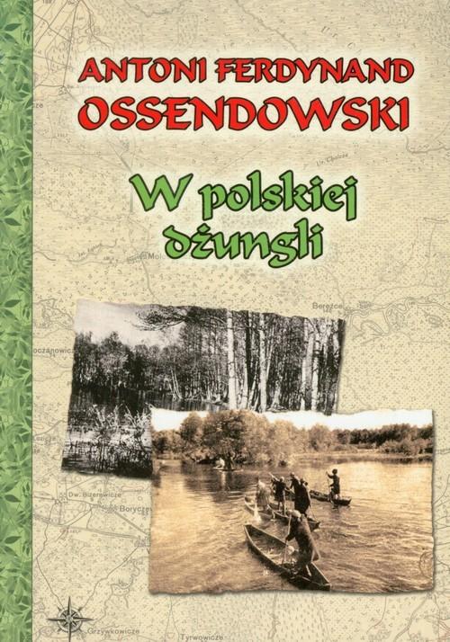 okładka W polskiej dżungli, Książka | Antoni Ferdynand Ossendowski