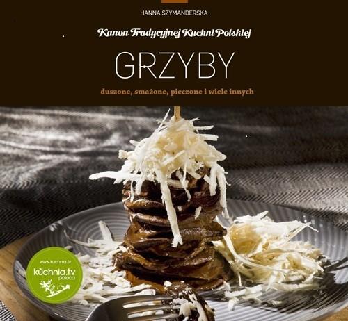 okładka Grzyby duszone, smażone, pieczone i wiele innych, Książka | Hanna Szymanderska