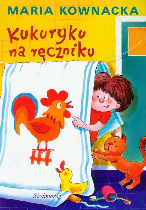 okładka Kukuryku na ręczniku, Książka | Kownacka Maria