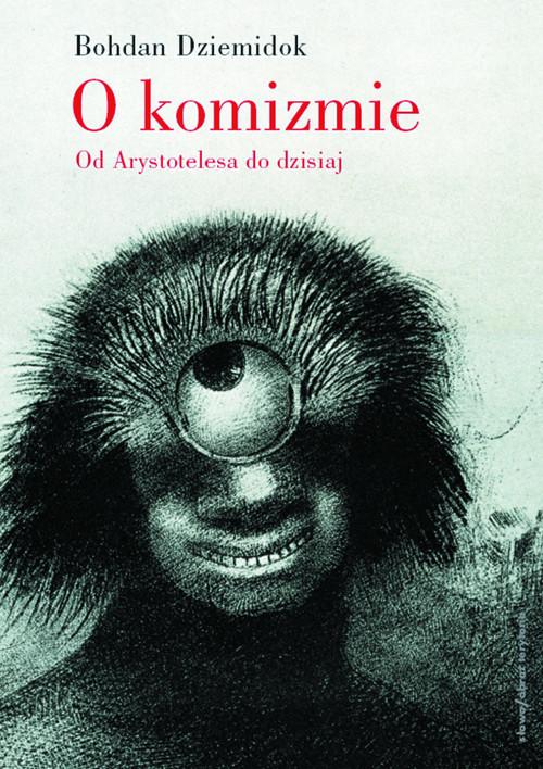 okładka O komizmie Od Arystotelesa do dzisiaj, Książka | Bohdan Dziemidok
