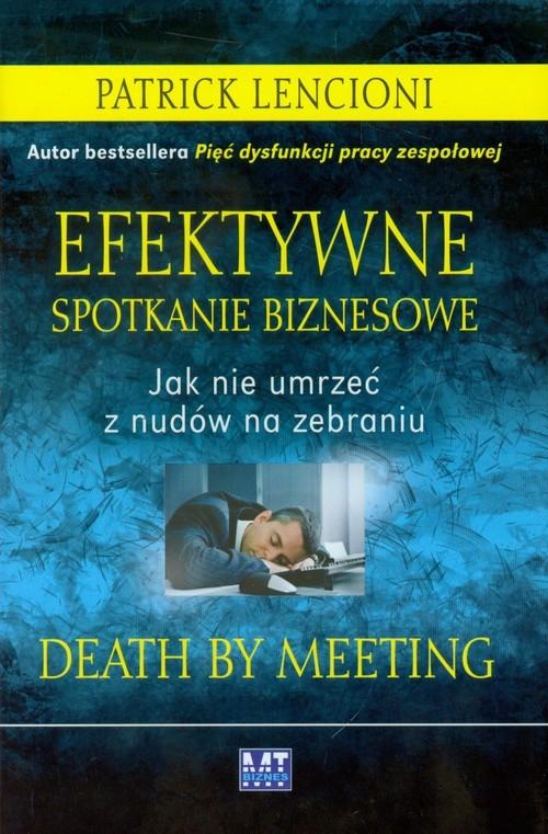 okładka Efektywne spotkanie biznesowe Jak nie umrzeć z nudów na zebraniu, Książka | Patrick Lencioni