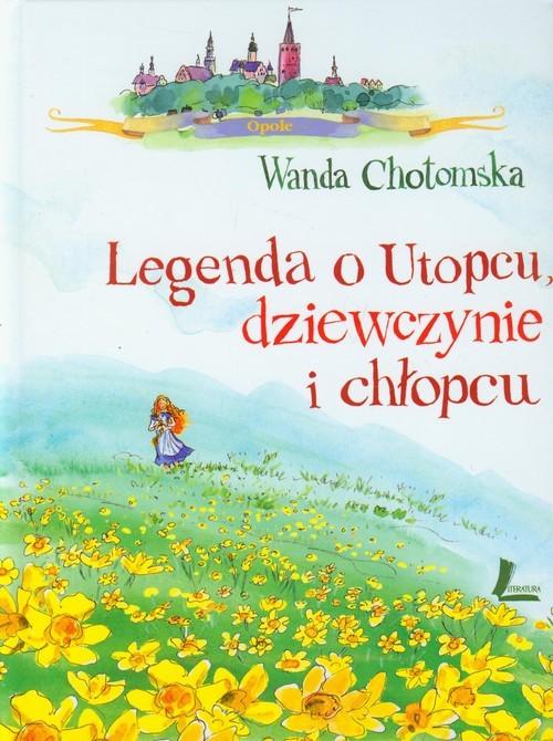 okładka Legenda o Utopcu dziewczynie i chłopcu, Książka | Chotomska Wanda