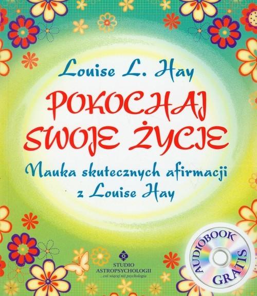 okładka Pokochaj swoje życie + CD Nauka skutecznych afirmacji z Louise Hay, Książka | Louise L. Hay