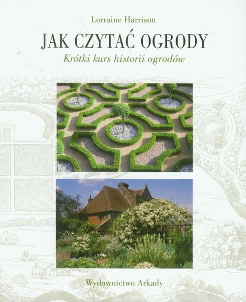 okładka Jak czytać ogrody Krótki kurs historii ogrodówksiążka |  | Harrison Lorraine