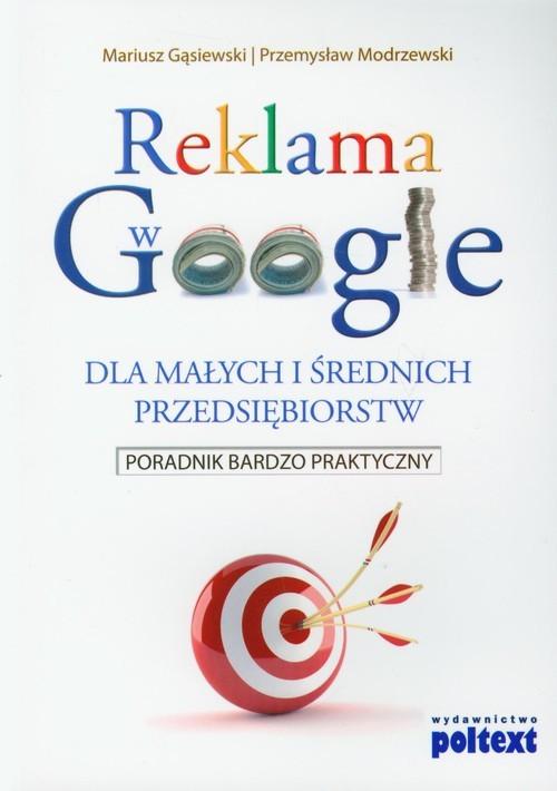 okładka Reklama w Google dla małych i średnich przedsiębiorstw Poradnik bardzo praktyczny, Książka   Mariusz Gąsiewski, Przemysław Modrzewski