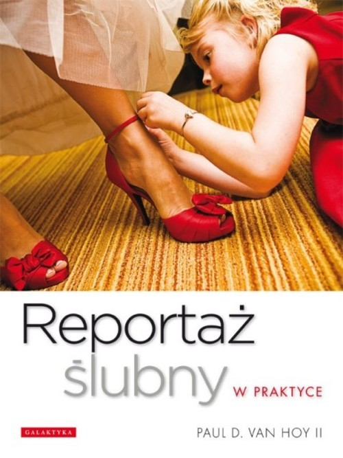okładka Reportaż ślubny w praktyce, Książka | Paul D. Hoy
